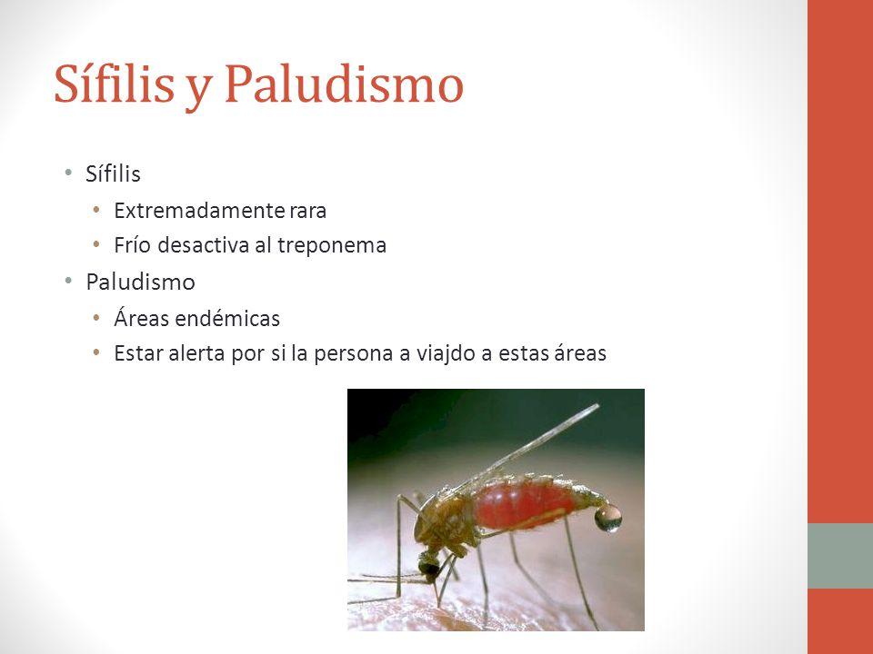 Sífilis y Paludismo Sífilis Extremadamente rara Frío desactiva al treponema Paludismo Áreas endémicas Estar alerta por si la persona a viajdo a estas