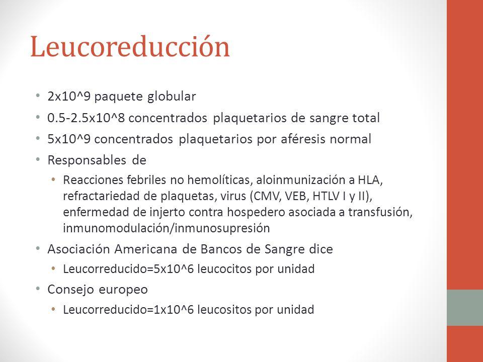Leucoreducción 2x10^9 paquete globular 0.5-2.5x10^8 concentrados plaquetarios de sangre total 5x10^9 concentrados plaquetarios por aféresis normal Res