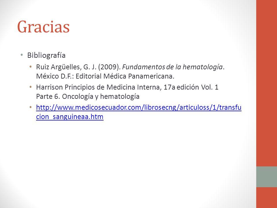 Gracias Bibliografía Ruiz Argüelles, G. J. (2009). Fundamentos de la hematología. México D.F.: Editorial Médica Panamericana. Harrison Principios de M