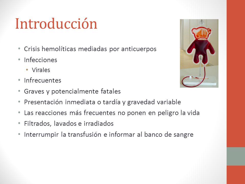 Introducción Crisis hemolíticas mediadas por anticuerpos Infecciones Virales Infrecuentes Graves y potencialmente fatales Presentación inmediata o tar