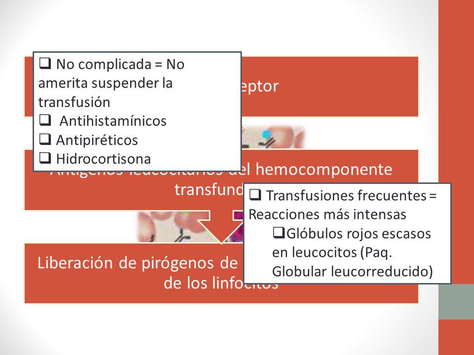 Liberación de pirógenos de los granulocitos o IL-1 de los linfocitos Antígenos leucocitarios del hemocomponente transfundido AC del receptor No compli