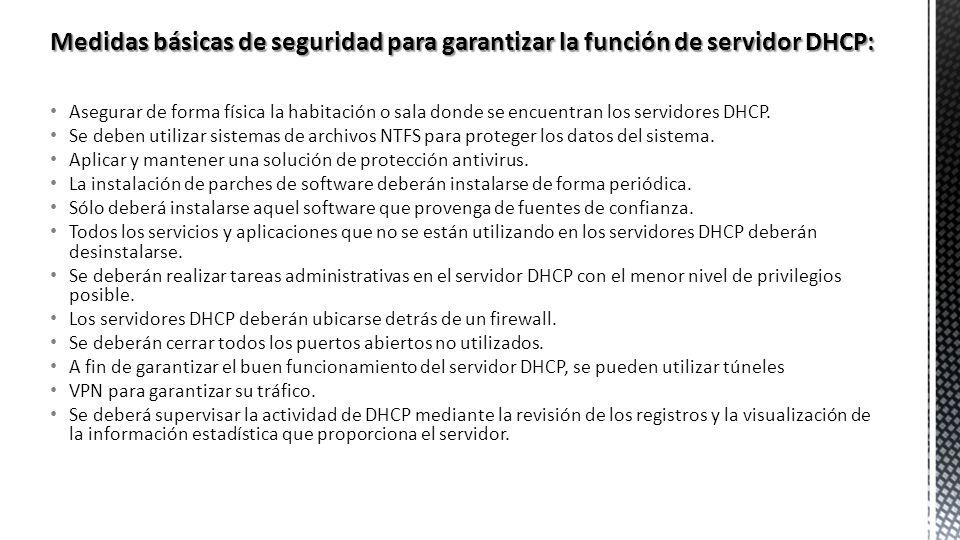 Asegurar de forma física la habitación o sala donde se encuentran los servidores DHCP.
