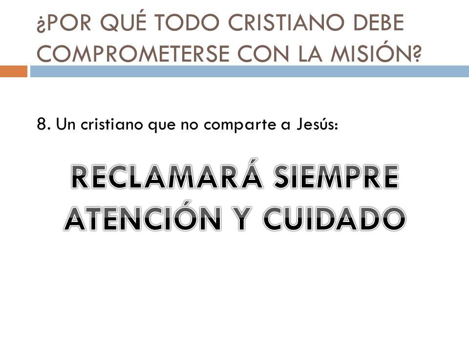 ¿POR QUÉ TODO CRISTIANO DEBE COMPROMETERSE CON LA MISIÓN? 8. Un cristiano que no comparte a Jesús: