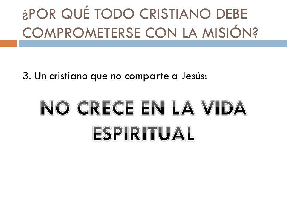 ¿POR QUÉ TODO CRISTIANO DEBE COMPROMETERSE CON LA MISIÓN? 3. Un cristiano que no comparte a Jesús: