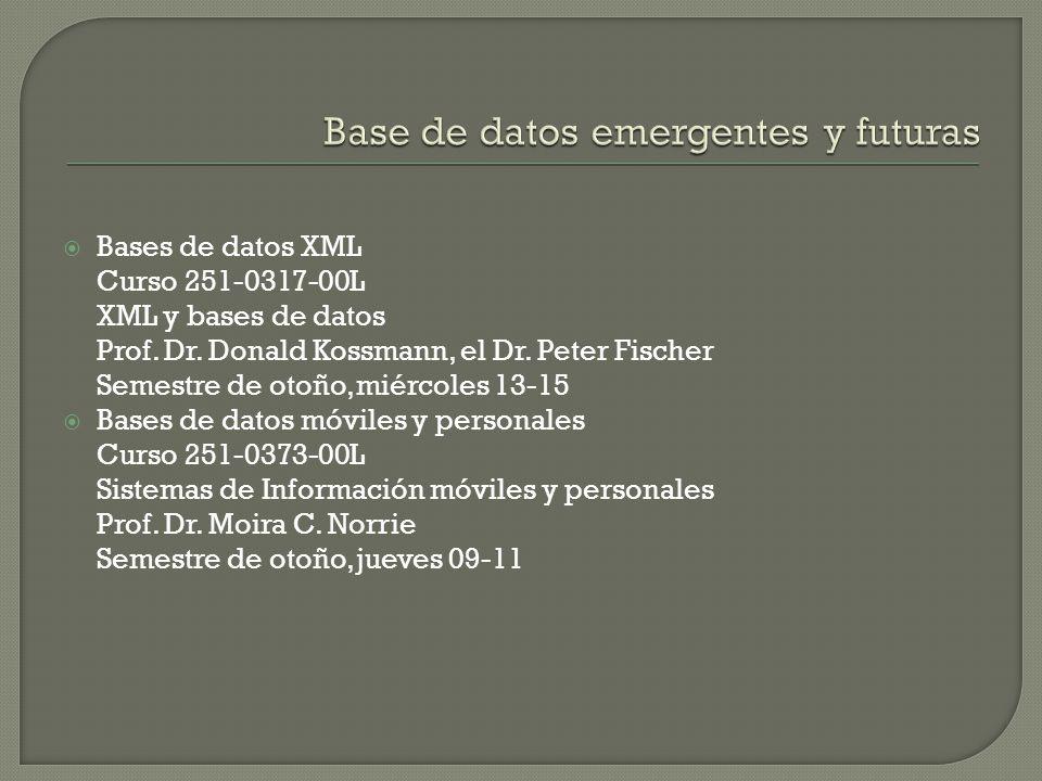 Bases de datos XML Curso 251-0317-00L XML y bases de datos Prof. Dr. Donald Kossmann, el Dr. Peter Fischer Semestre de otoño, miércoles 13-15 Bases de