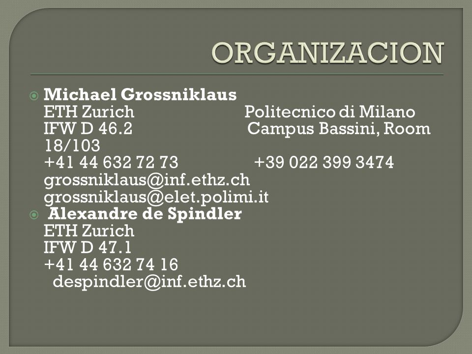 Michael Grossniklaus ETH Zurich Politecnico di Milano IFW D 46.2 Campus Bassini, Room 18/103 +41 44 632 72 73 +39 022 399 3474 grossniklaus@inf.ethz.c