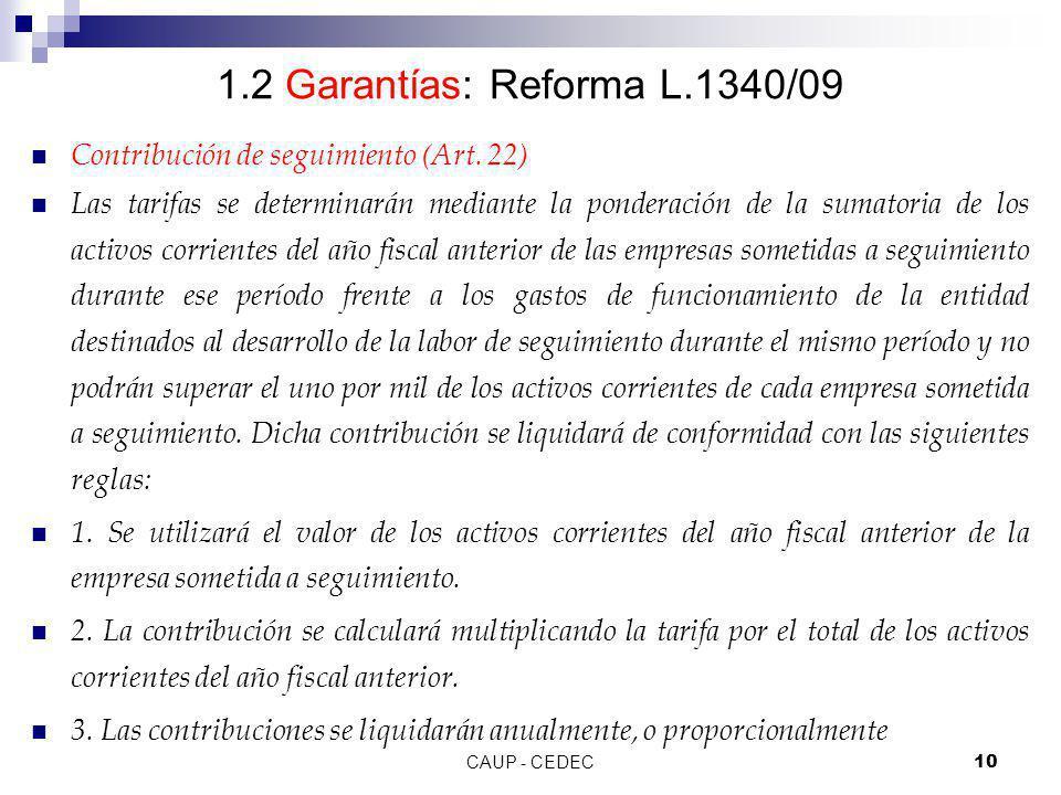 CAUP - CEDEC10 1.2 Garantías: Reforma L.1340/09 Contribución de seguimiento (Art. 22) Las tarifas se determinarán mediante la ponderación de la sumato