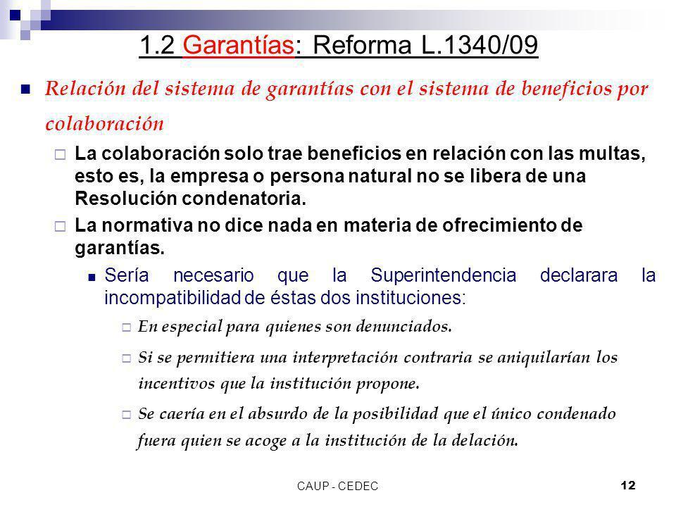 CAUP - CEDEC12 1.2 Garantías: Reforma L.1340/09 Relación del sistema de garantías con el sistema de beneficios por colaboración La colaboración solo t