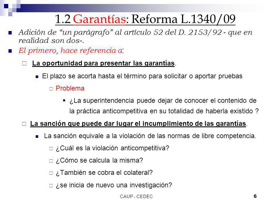 CAUP - CEDEC6 1.2 Garantías: Reforma L.1340/09 Adición de un parágrafo al artículo 52 del D. 2153/92 - que en realidad son dos-. El primero, hace refe