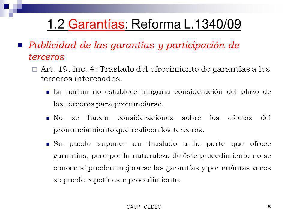 CAUP - CEDEC8 1.2 Garantías: Reforma L.1340/09 Publicidad de las garantías y participación de terceros Art. 19. inc. 4: Traslado del ofrecimiento de g