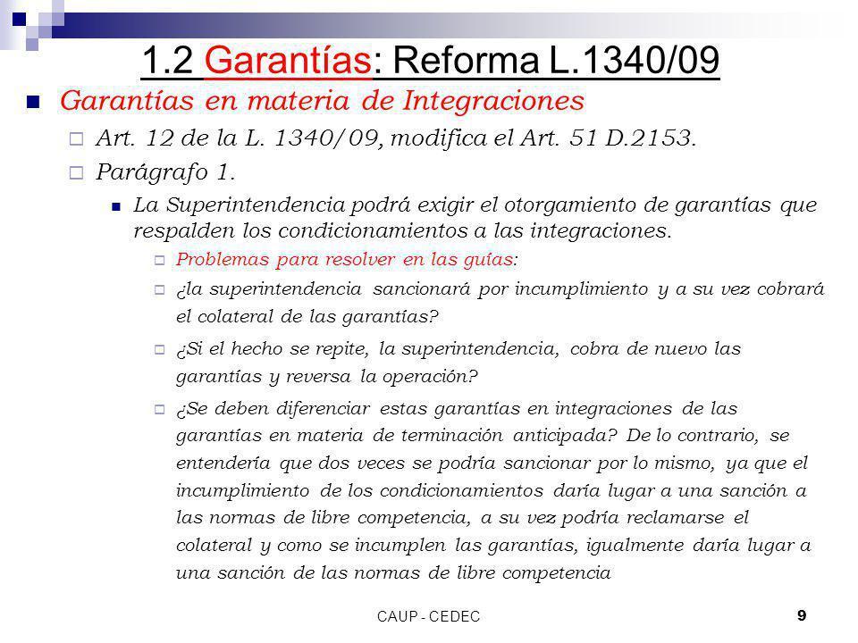 CAUP - CEDEC9 1.2 Garantías: Reforma L.1340/09 Garantías en materia de Integraciones Art. 12 de la L. 1340/09, modifica el Art. 51 D.2153. Parágrafo 1