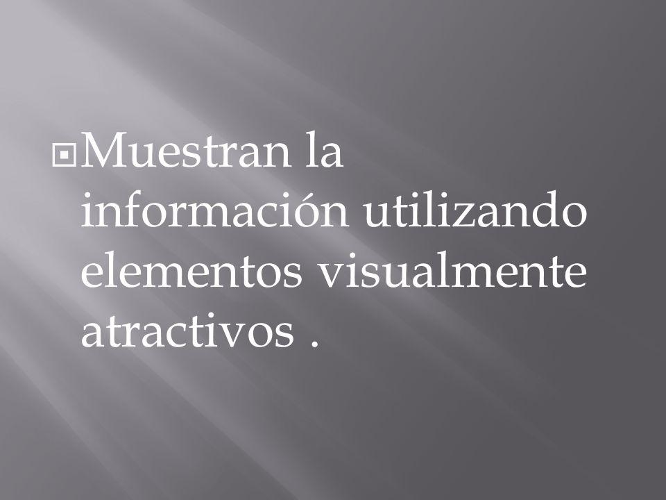 Muestran la información utilizando elementos visualmente atractivos.