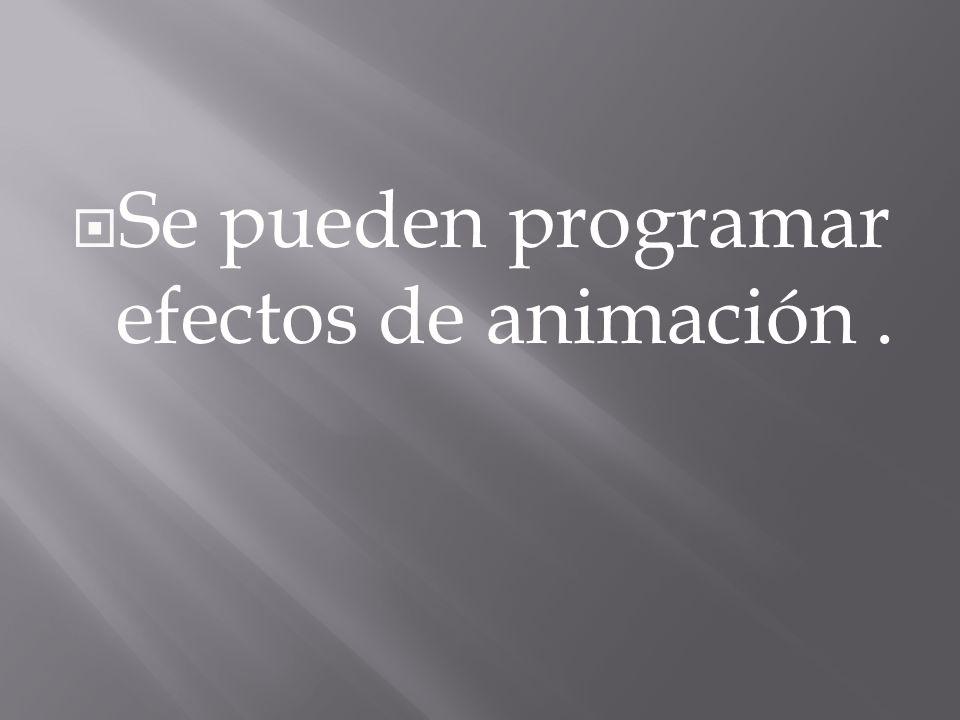 Se pueden programar efectos de animación.