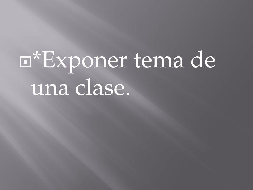 *Exponer tema de una clase.