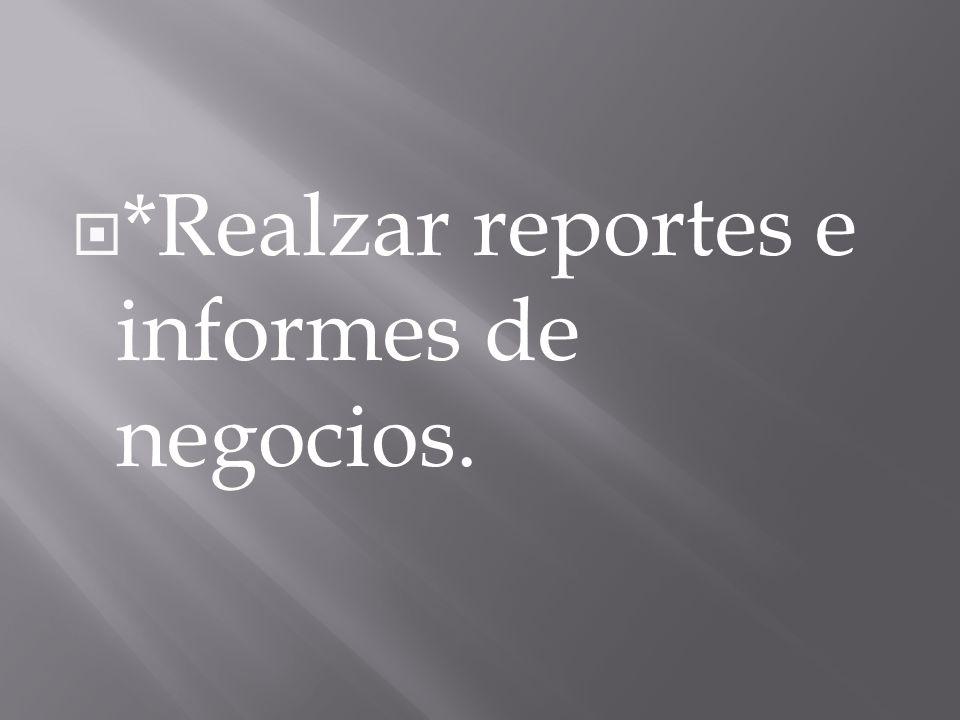 *Realzar reportes e informes de negocios.