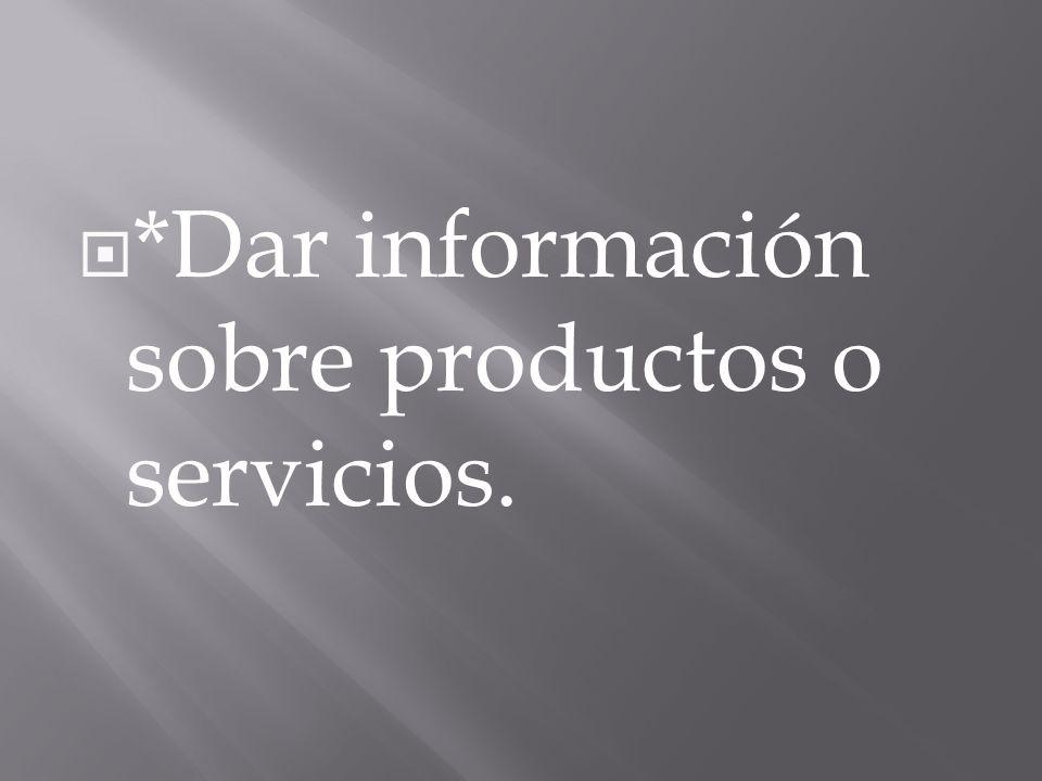 *Dar información sobre productos o servicios.