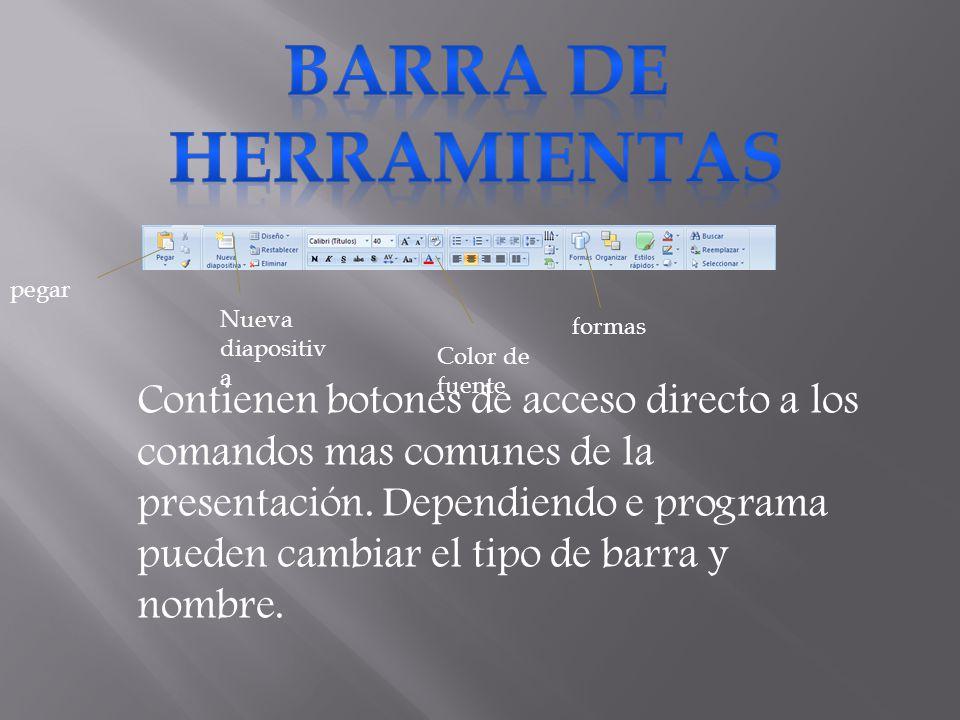 Contienen botones de acceso directo a los comandos mas comunes de la presentación. Dependiendo e programa pueden cambiar el tipo de barra y nombre. pe