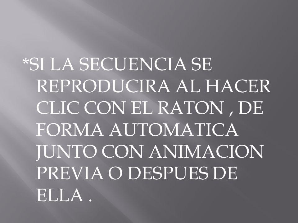 *SI LA SECUENCIA SE REPRODUCIRA AL HACER CLIC CON EL RATON, DE FORMA AUTOMATICA JUNTO CON ANIMACION PREVIA O DESPUES DE ELLA.