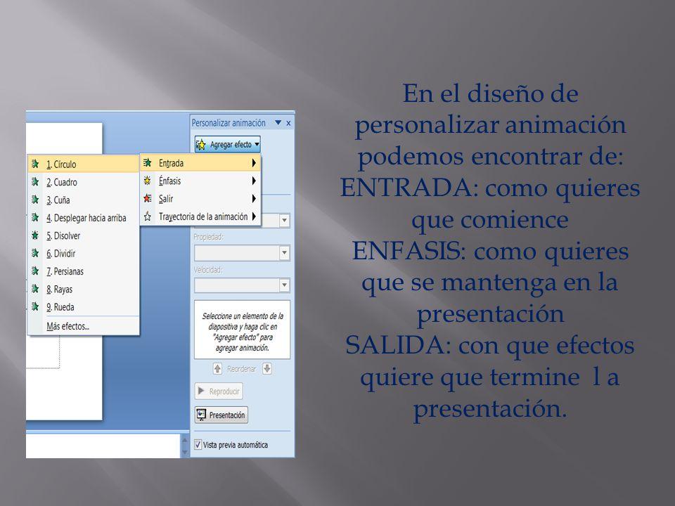 En el diseño de personalizar animación podemos encontrar de: ENTRADA: como quieres que comience ENFASIS: como quieres que se mantenga en la presentaci