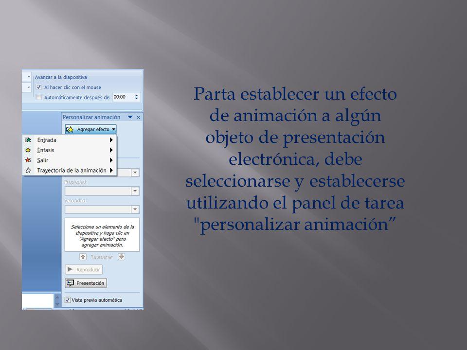 Parta establecer un efecto de animación a algún objeto de presentación electrónica, debe seleccionarse y establecerse utilizando el panel de tarea