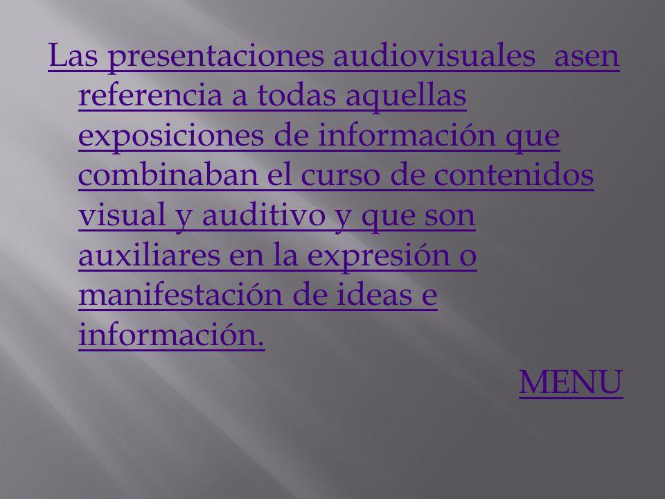 Las presentaciones audiovisuales asen referencia a todas aquellas exposiciones de información que combinaban el curso de contenidos visual y auditivo