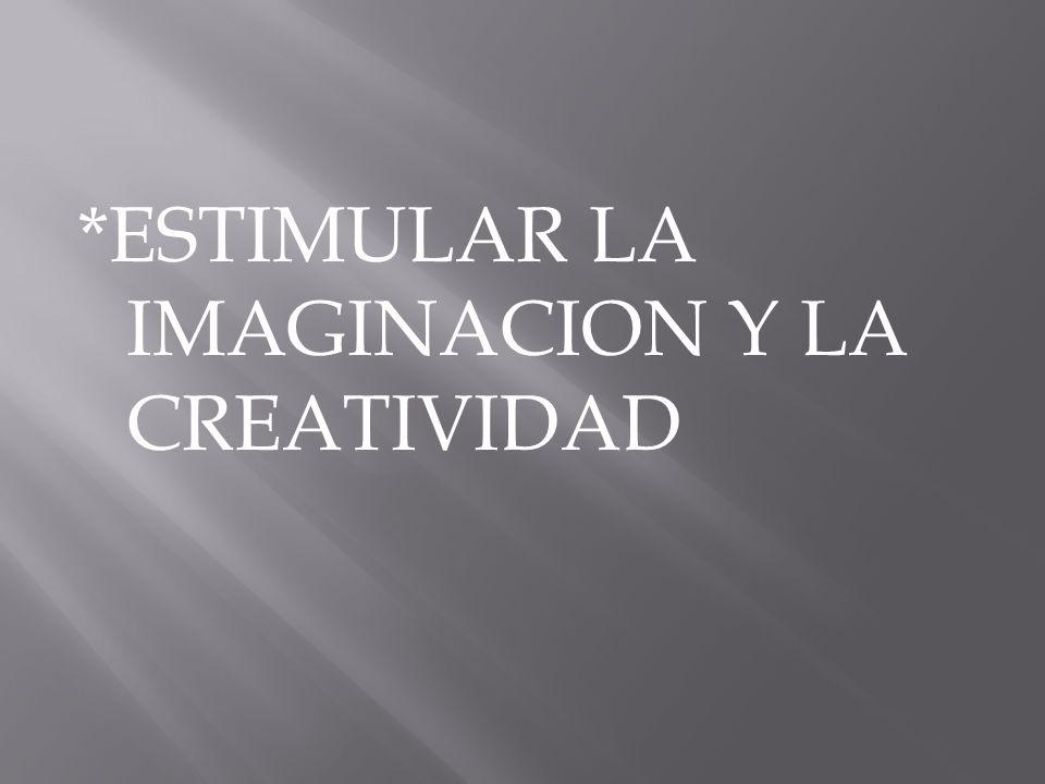 *ESTIMULAR LA IMAGINACION Y LA CREATIVIDAD