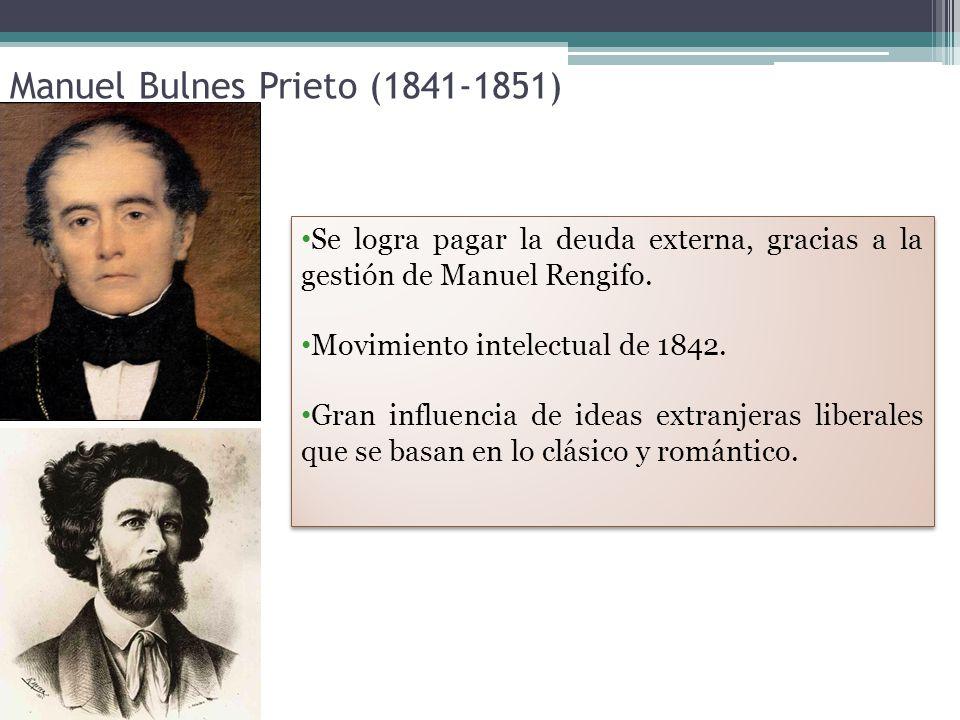 Manuel Bulnes Prieto (1841-1851) Se logra pagar la deuda externa, gracias a la gestión de Manuel Rengifo.