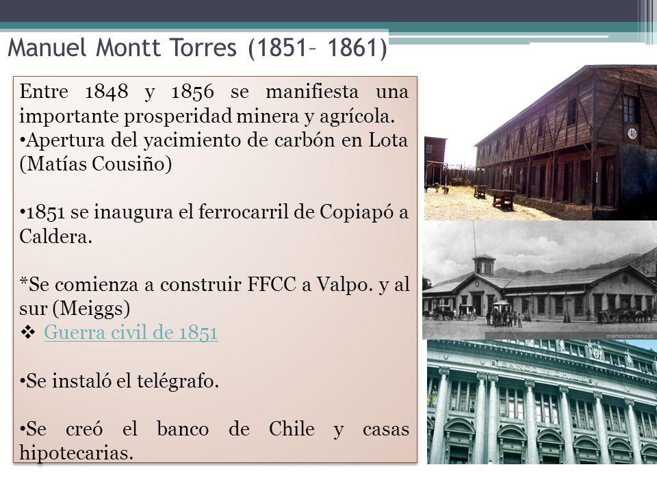 Manuel Montt Torres (1851– 1861) Entre 1848 y 1856 se manifiesta una importante prosperidad minera y agrícola.