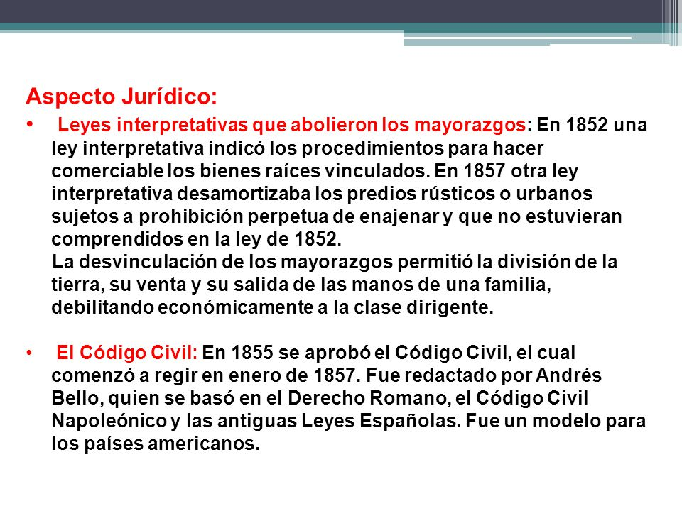 Aspecto Jurídico: Leyes interpretativas que abolieron los mayorazgos: En 1852 una ley interpretativa indicó los procedimientos para hacer comerciable los bienes raíces vinculados.