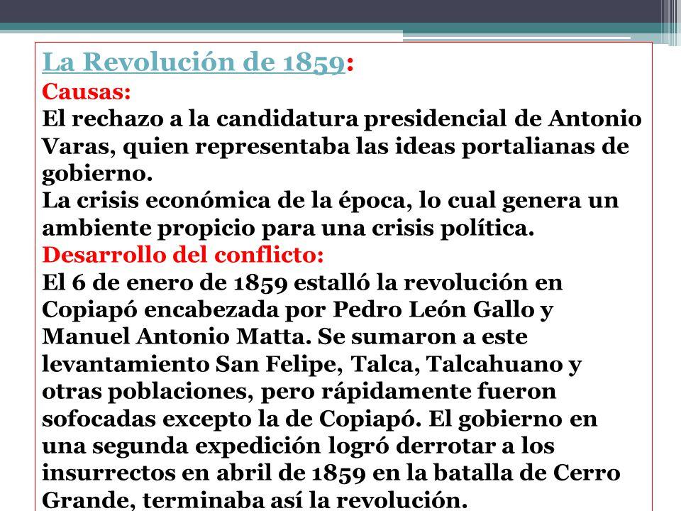 La Revolución de 1859La Revolución de 1859: Causas: El rechazo a la candidatura presidencial de Antonio Varas, quien representaba las ideas portalianas de gobierno.