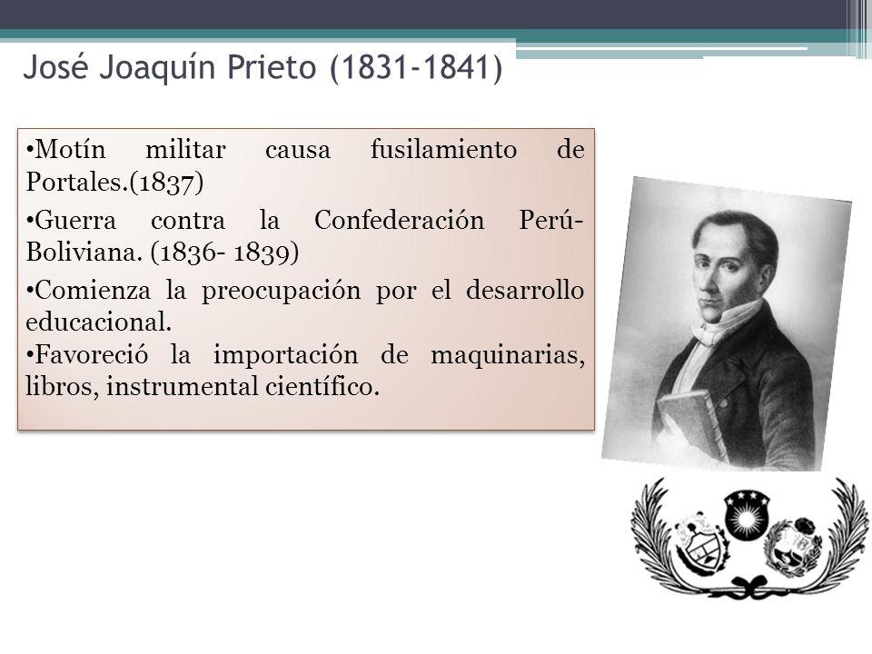 José Joaquín Prieto (1831-1841) Motín militar causa fusilamiento de Portales.(1837) Guerra contra la Confederación Perú- Boliviana.