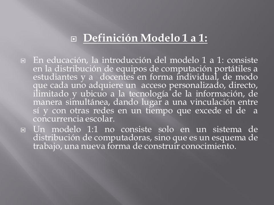 Definición Modelo 1 a 1: En educación, la introducción del modelo 1 a 1: consiste en la distribución de equipos de computación portátiles a estudiante