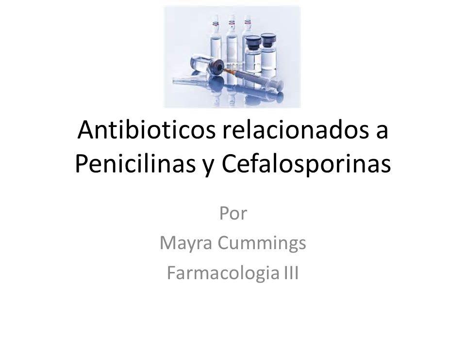 Antibioticos Relacionados Son clasificados como beta-lactamicos Se clasifican en: – Carbapenems – Carbacephems – Monobactams Deben tomarse o ser administradas con estómago vacio