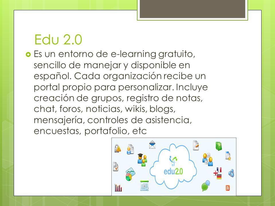 Edu 2.0 Es un entorno de e-learning gratuito, sencillo de manejar y disponible en español.