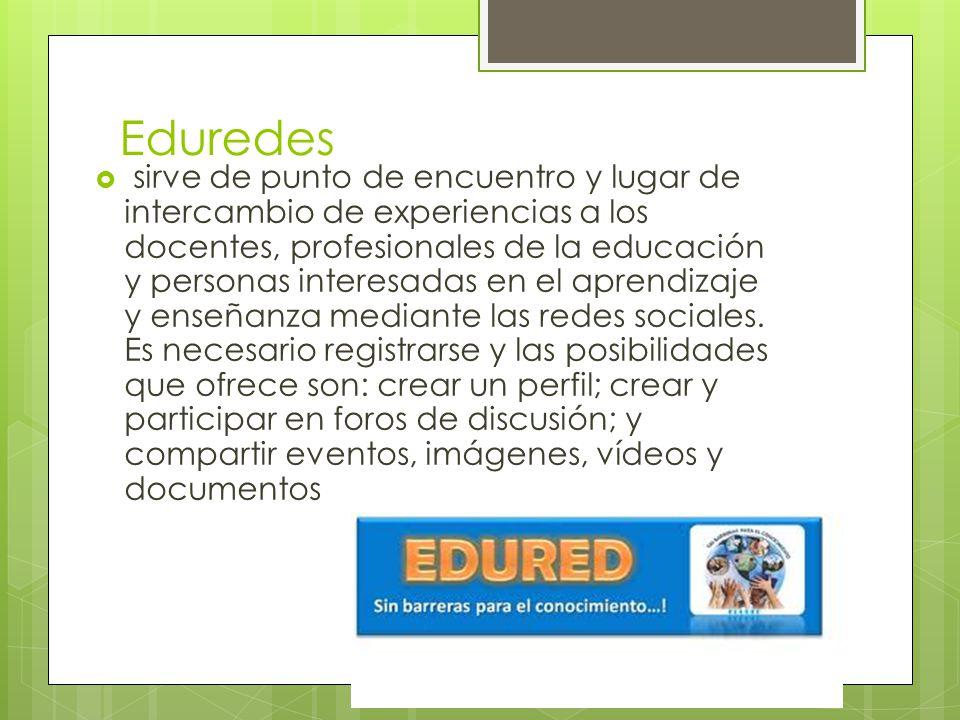 Eduredes sirve de punto de encuentro y lugar de intercambio de experiencias a los docentes, profesionales de la educación y personas interesadas en el aprendizaje y enseñanza mediante las redes sociales.