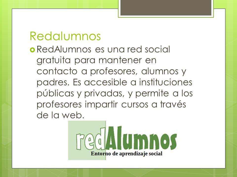 Redalumnos RedAlumnos es una red social gratuita para mantener en contacto a profesores, alumnos y padres.