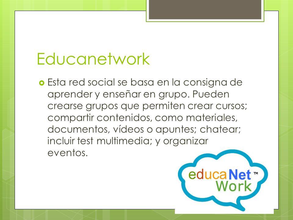 Educanetwork Esta red social se basa en la consigna de aprender y enseñar en grupo.