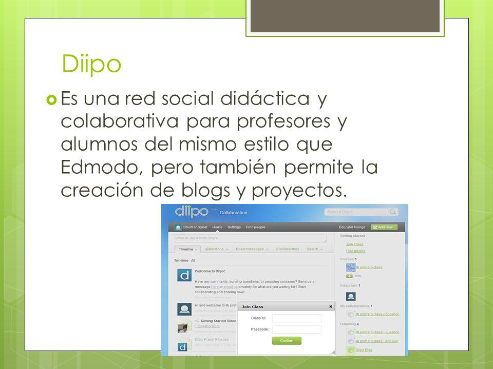 Diipo Es una red social didáctica y colaborativa para profesores y alumnos del mismo estilo que Edmodo, pero también permite la creación de blogs y proyectos.