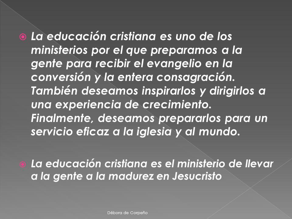La educación cristiana es uno de los ministerios por el que preparamos a la gente para recibir el evangelio en la conversión y la entera consagración.