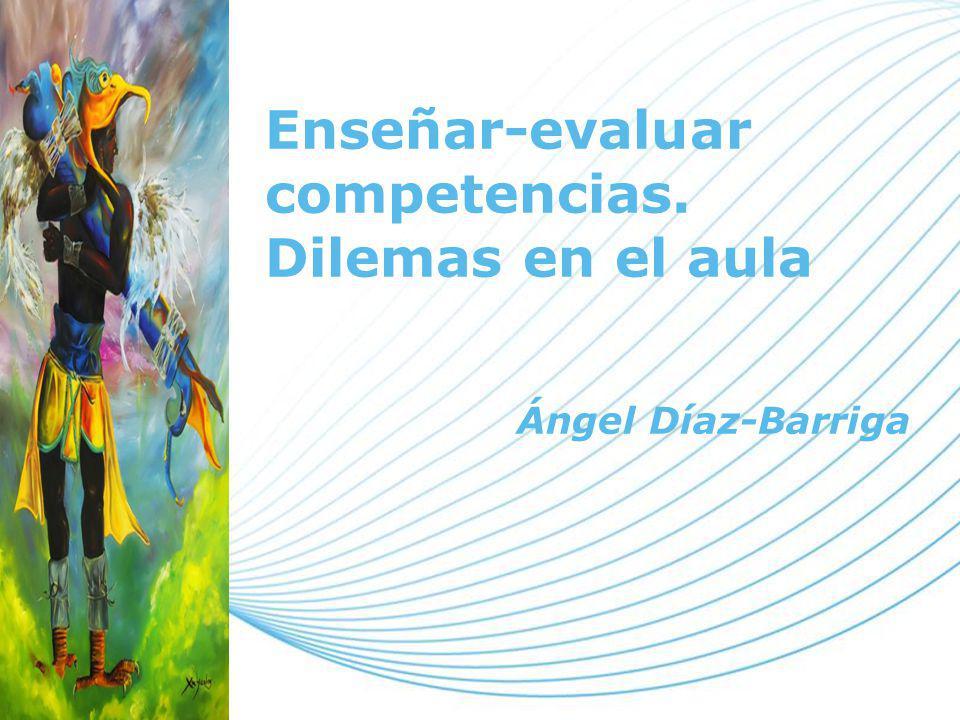 Page 1 Enseñar-evaluar competencias. Dilemas en el aula Ángel Díaz-Barriga