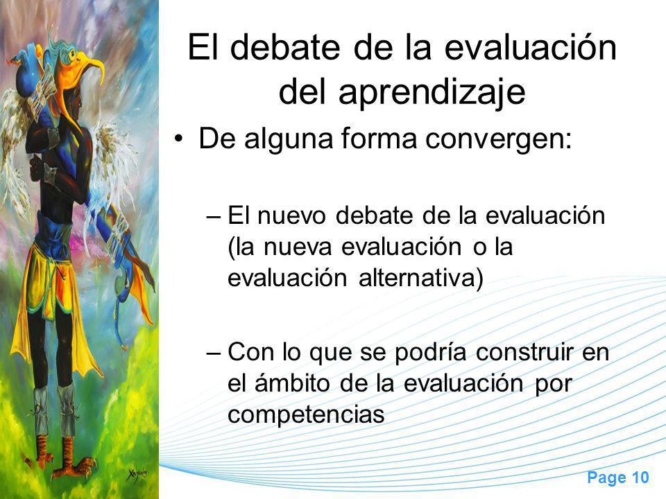 Page 10 El debate de la evaluación del aprendizaje De alguna forma convergen: –El nuevo debate de la evaluación (la nueva evaluación o la evaluación alternativa) –Con lo que se podría construir en el ámbito de la evaluación por competencias