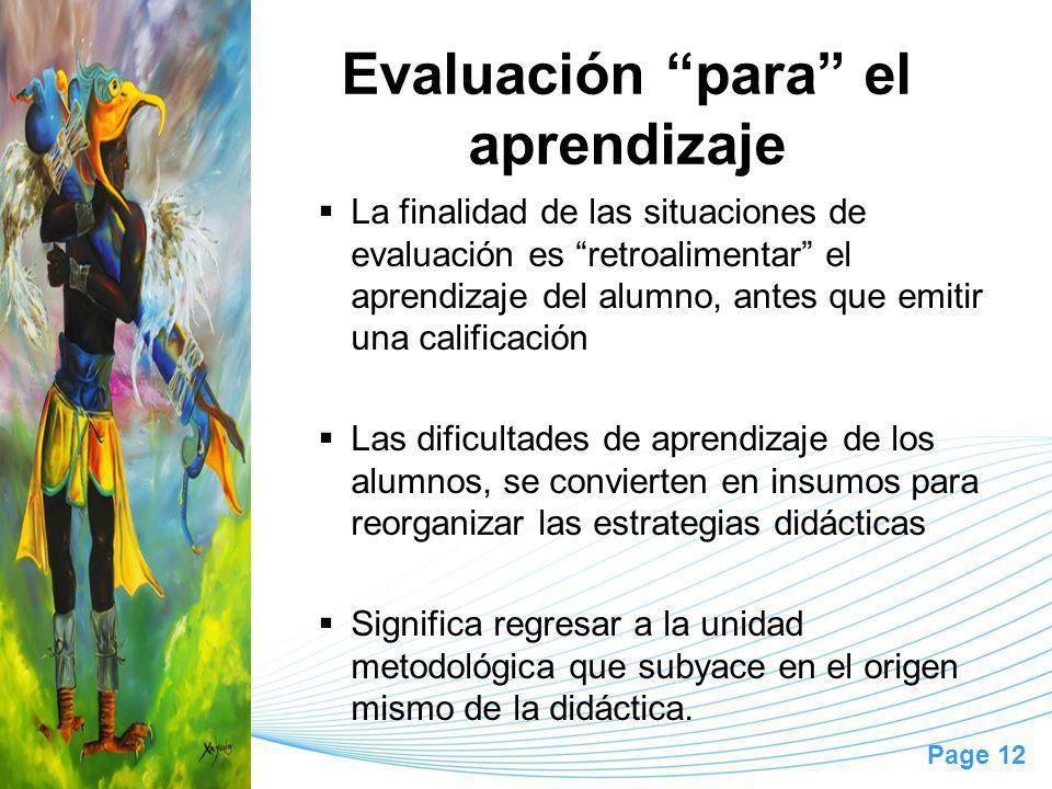 Page 12 Evaluación para el aprendizaje La finalidad de las situaciones de evaluación es retroalimentar el aprendizaje del alumno, antes que emitir una