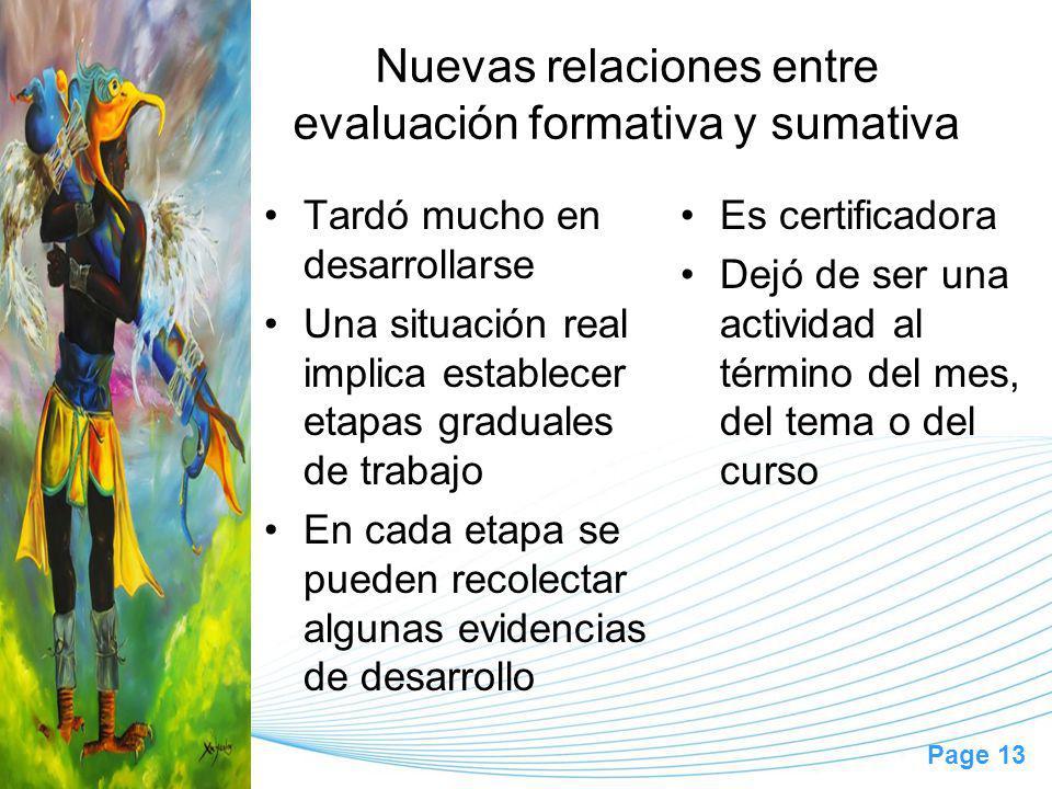 Page 13 Nuevas relaciones entre evaluación formativa y sumativa Tardó mucho en desarrollarse Una situación real implica establecer etapas graduales de