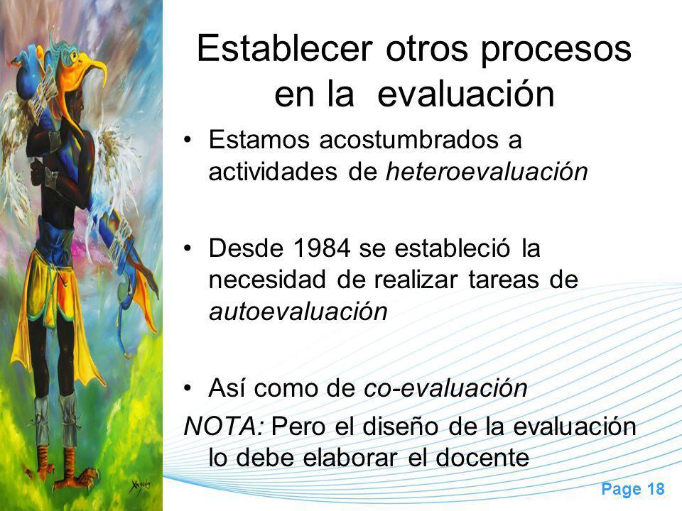 Page 18 Establecer otros procesos en la evaluación Estamos acostumbrados a actividades de heteroevaluación Desde 1984 se estableció la necesidad de realizar tareas de autoevaluación Así como de co-evaluación NOTA: Pero el diseño de la evaluación lo debe elaborar el docente