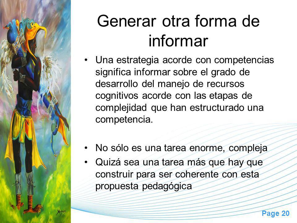 Page 20 Generar otra forma de informar Una estrategia acorde con competencias significa informar sobre el grado de desarrollo del manejo de recursos cognitivos acorde con las etapas de complejidad que han estructurado una competencia.