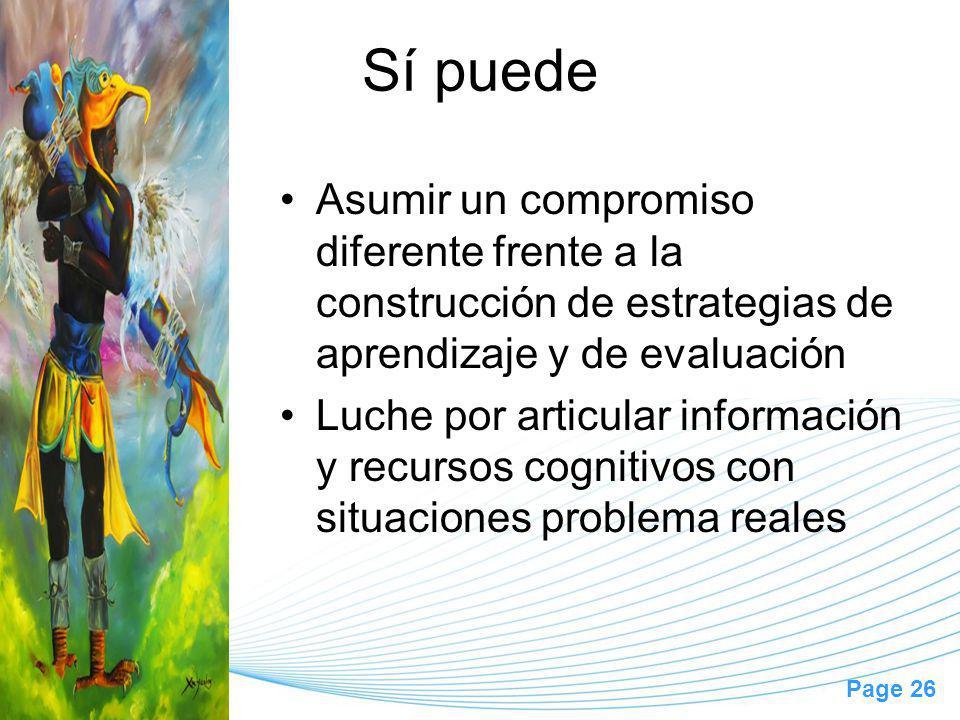 Page 26 Sí puede Asumir un compromiso diferente frente a la construcción de estrategias de aprendizaje y de evaluación Luche por articular información y recursos cognitivos con situaciones problema reales