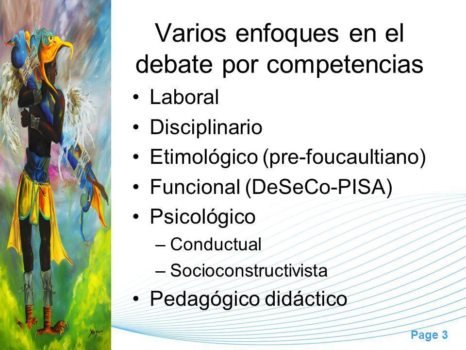 Page 3 Varios enfoques en el debate por competencias Laboral Disciplinario Etimológico (pre-foucaultiano) Funcional (DeSeCo-PISA) Psicológico –Conductual –Socioconstructivista Pedagógico didáctico