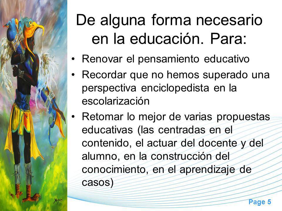 Page 5 De alguna forma necesario en la educación. Para: Renovar el pensamiento educativo Recordar que no hemos superado una perspectiva enciclopedista