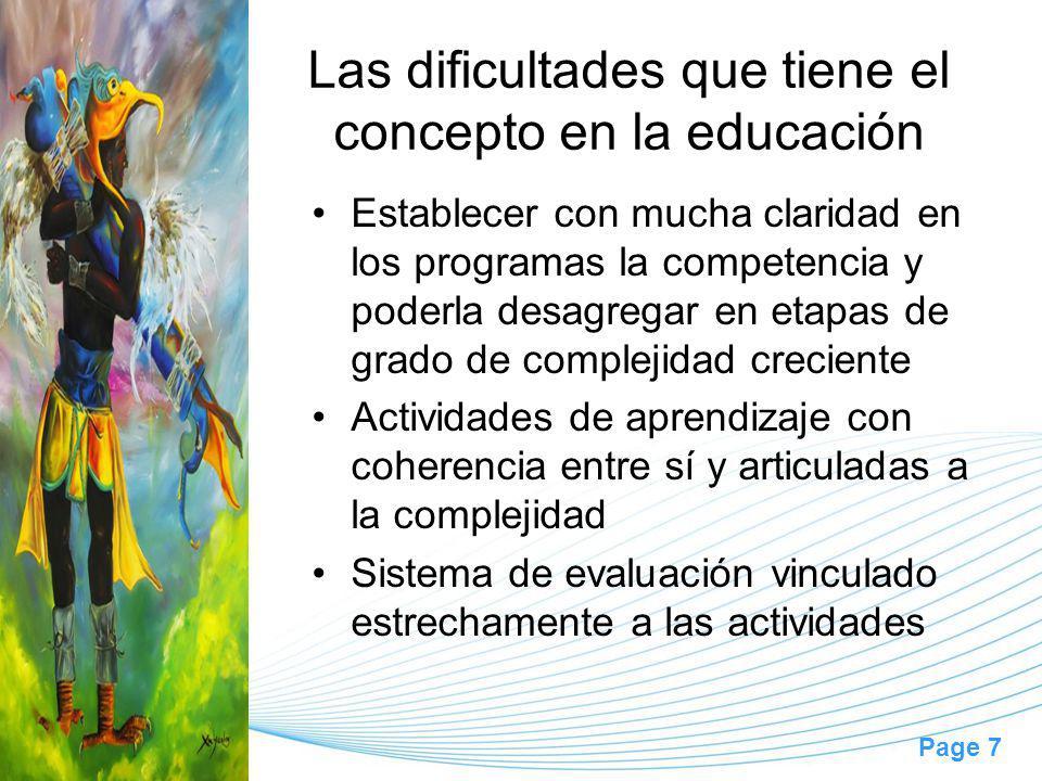 Page 7 Las dificultades que tiene el concepto en la educación Establecer con mucha claridad en los programas la competencia y poderla desagregar en etapas de grado de complejidad creciente Actividades de aprendizaje con coherencia entre sí y articuladas a la complejidad Sistema de evaluación vinculado estrechamente a las actividades