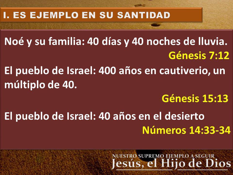 Noé y su familia: 40 días y 40 noches de lluvia. Génesis 7:12 El pueblo de Israel: 400 años en cautiverio, un múltiplo de 40. Génesis 15:13 El pueblo